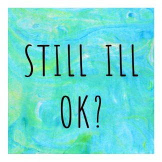 Still Ill OK